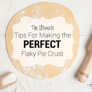 Ultimate Tips For The Perfect Flaky Pie Crust
