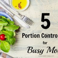 5 Portion Control Tips For Busy Moms
