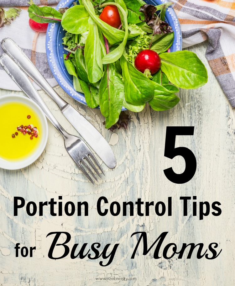 5 Portion Control Tips for Busy Moms | ezebreezy.com