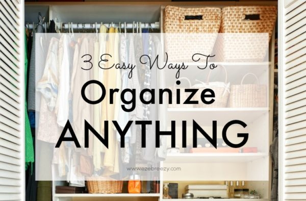 3 Easy Organizing Tips For Your Home