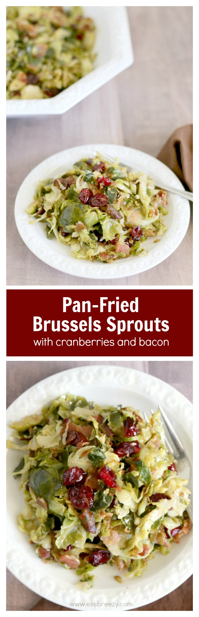 Delicious Brussels Sprouts pan-fried to perfection and tossed with sweet dried cranberries and crispy bacon; the perfect side dish for your next holiday gathering | ezebreezy.com | #Thanksgiving #Thanksgivingrecipes #sidedishes #recipes #easyrecipes #Christmasrecipes #Christmas